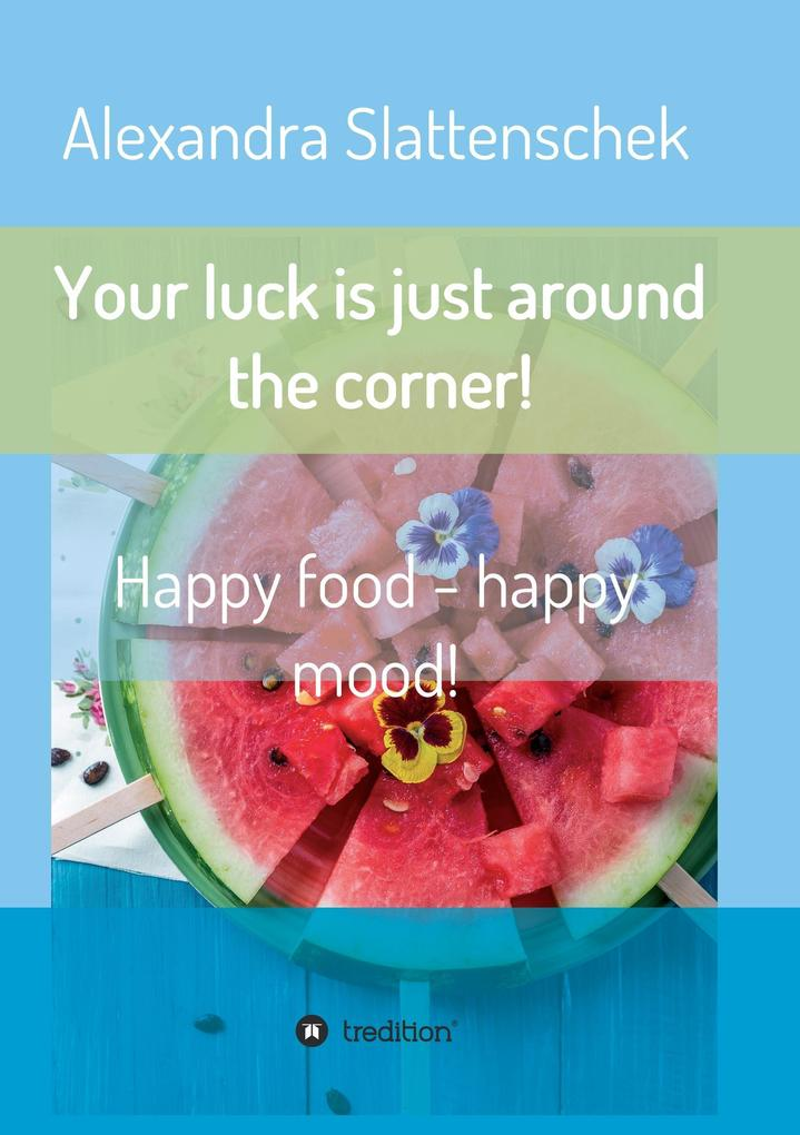 Your luck is just around the corner! Happy food...