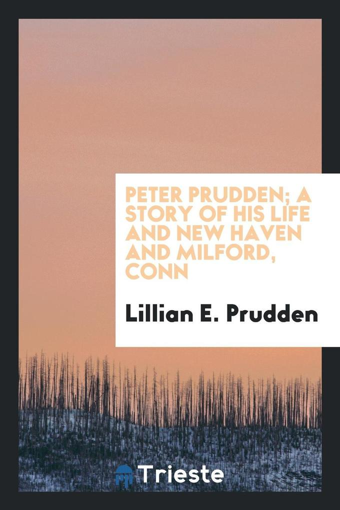 Peter Prudden; a story of his life and New Have...
