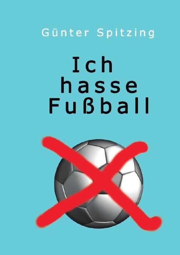 Spitzing, G: Ich hasse Fußball als Buch (gebunden)
