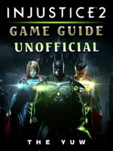Injustice 2 Game Guide Unofficial als eBook Dow...