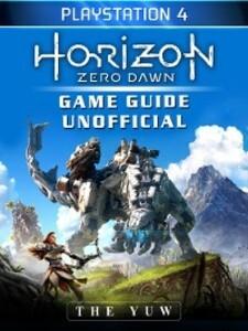 Horizon Zero Dawn Playstation 4 Game Guide Unof...