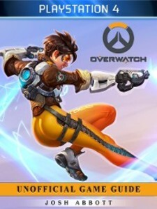 Overwatch Playstation 4 Unofficial Game Guide a...