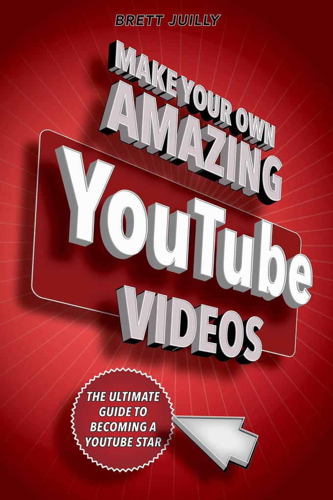Make Your Own Amazing YouTube Videos als eBook ...