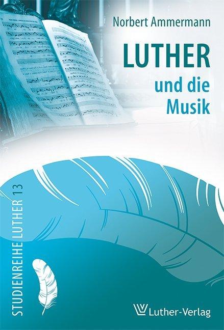 Luther und die Musik als Buch von Norbert Ammer...
