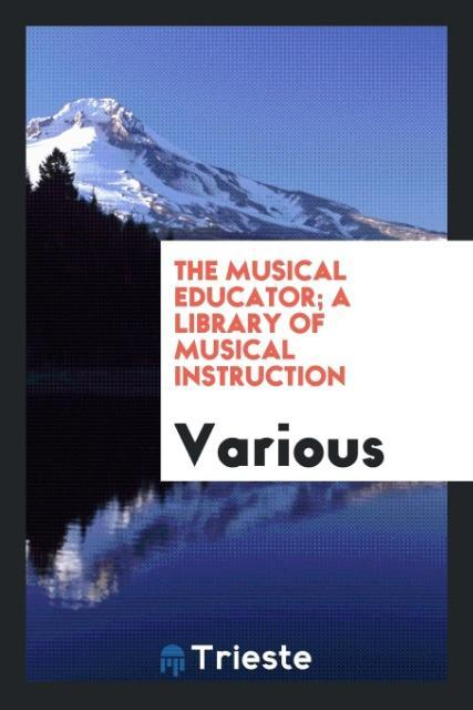 The musical educator; a library of musical inst...