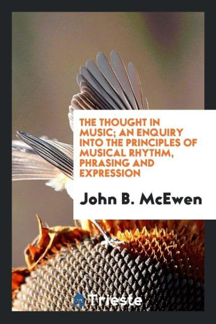 The thought in music; an enquiry into the princ...