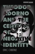 Theodor Adorno and the Century of Negative Identity