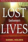 Lost Between Lives: Finding Your Light When the World Goes Dark