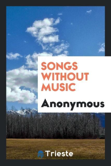 Songs without music als Taschenbuch von Anonymous