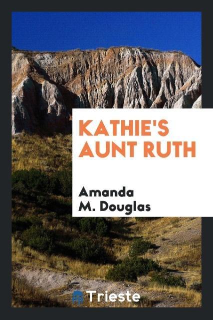 Kathie´s Aunt Ruth als Taschenbuch von Amanda M...