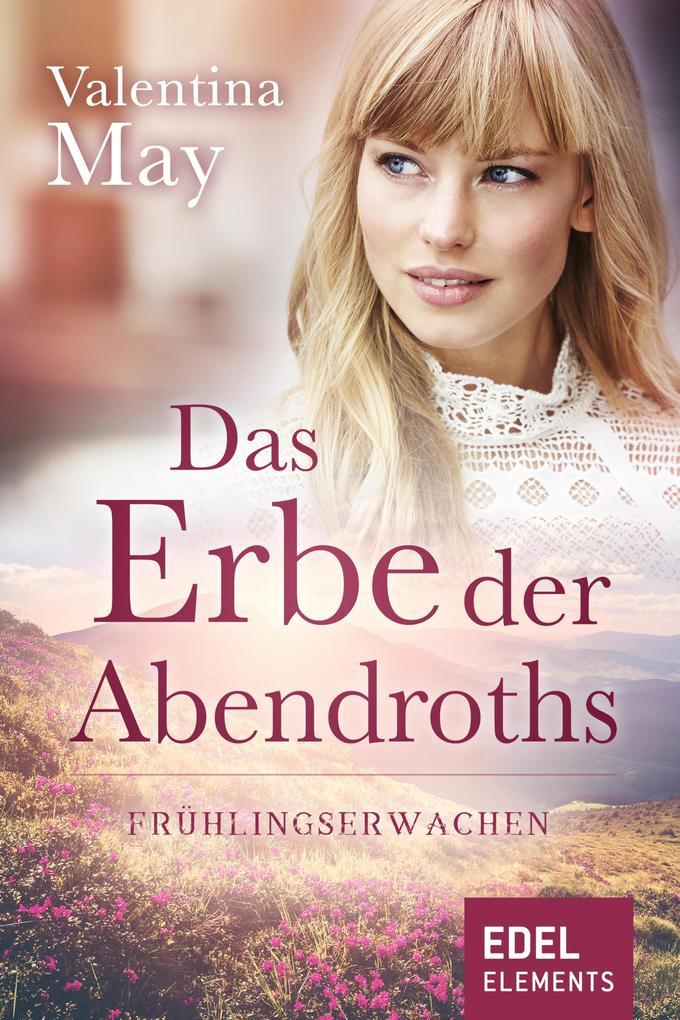 Das Erbe der Abendroths - Frühlingserwachen als eBook