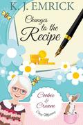 Changes to the Recipe (A Cookie and Cream Cozy Mystery, #4)