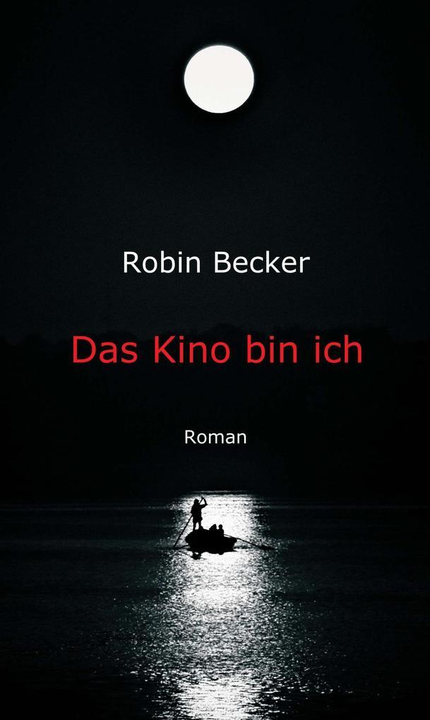 Das Kino bin ich als eBook Download von Robin B...