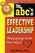 The ABC's of Effective Leadership: Managing from the Heart