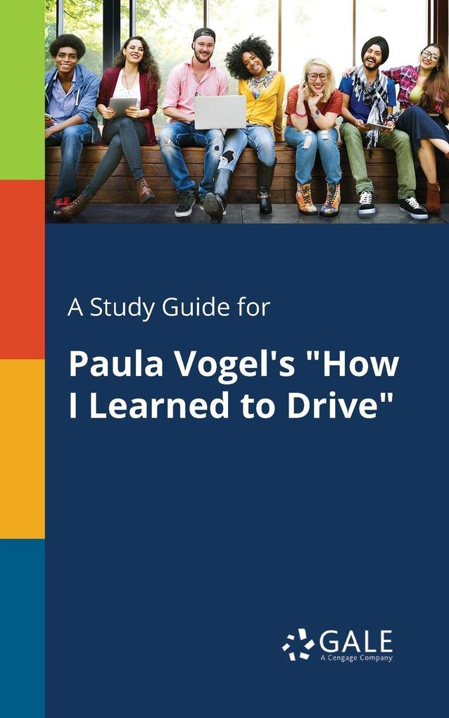 A Study Guide for Paula Vogel´s How I Learned t...