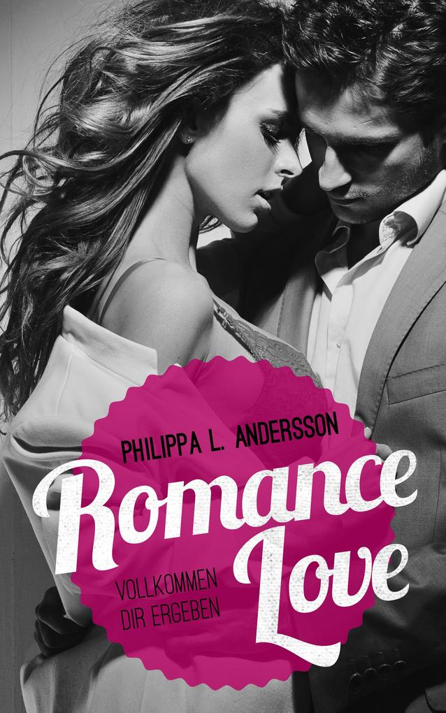 Romance Love - Vollkommen dir ergeben als eBook