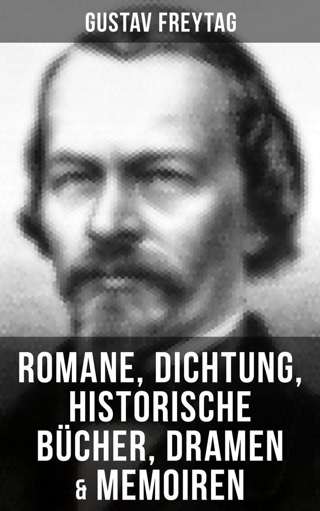 Gustav Freytag: Romane, Dichtung, Historische B...