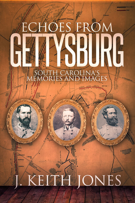 Echoes from Gettysburg: South Carolina´s Memori...