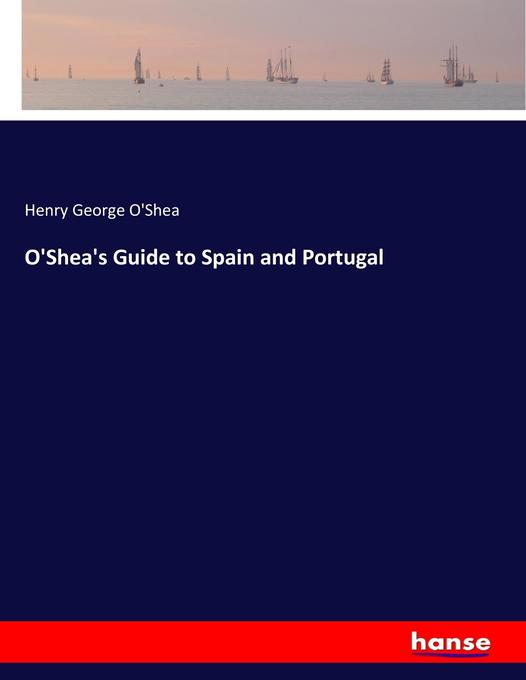 O´Shea´s Guide to Spain and Portugal als Buch v...