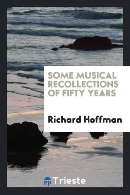 Some musical recollections of fifty years als T...
