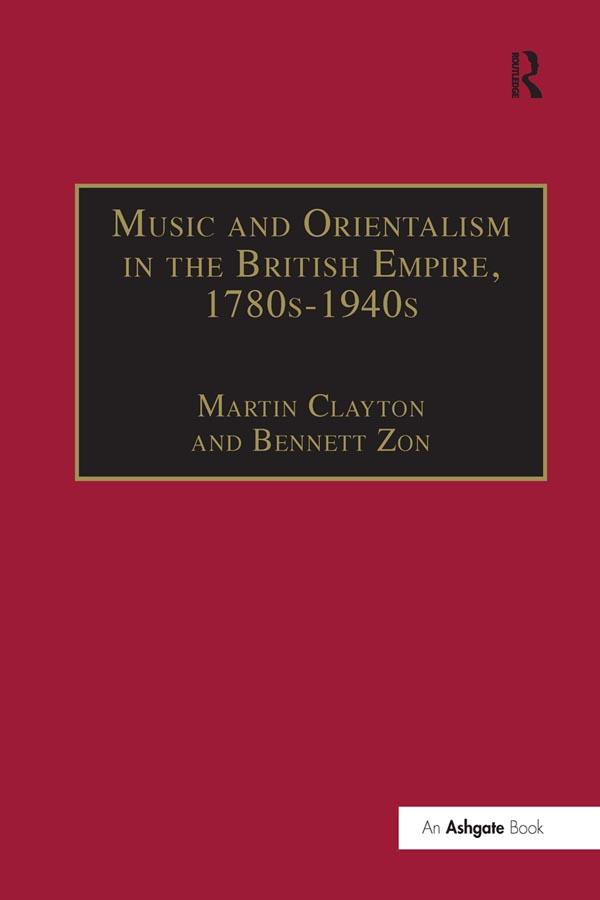 Music and Orientalism in the British Empire, 17...