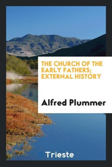 The church of the early Fathers; external histo...