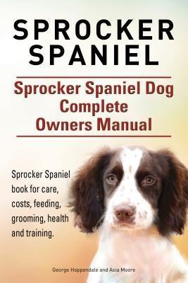 Sprocker Spaniel. Sprocker Spaniel Dog Complete...