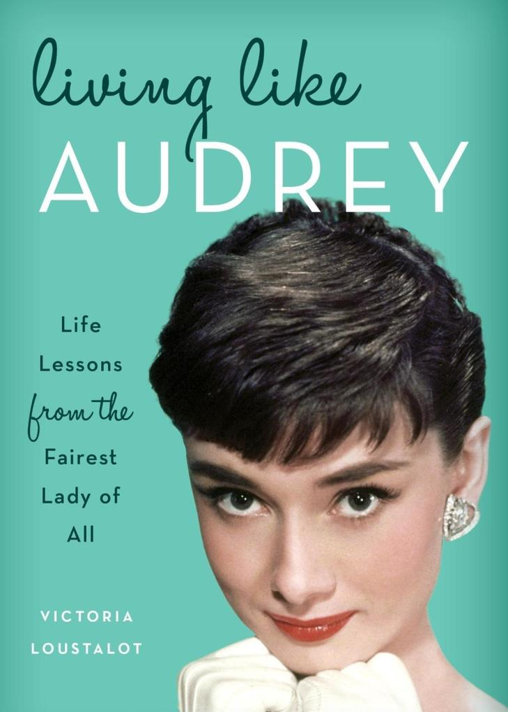 Living Like Audrey als eBook Download von Victo...