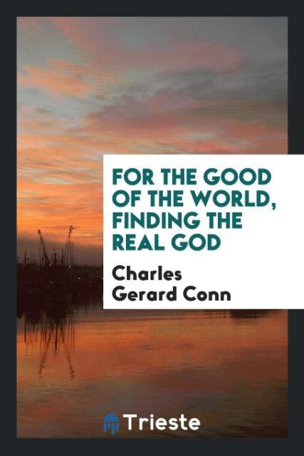 For the good of the world, finding the real God...