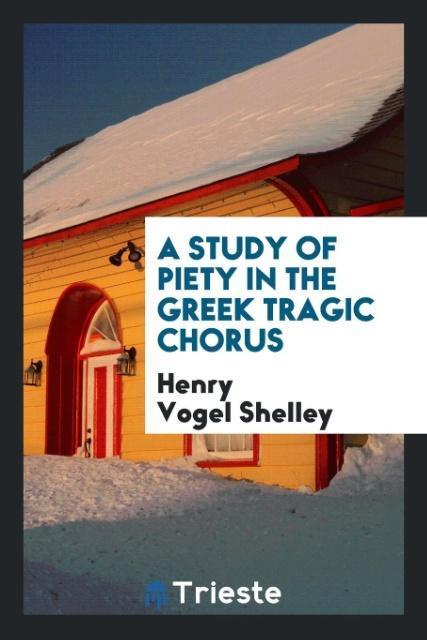 A Study of Piety in the Greek Tragic Chorus als...