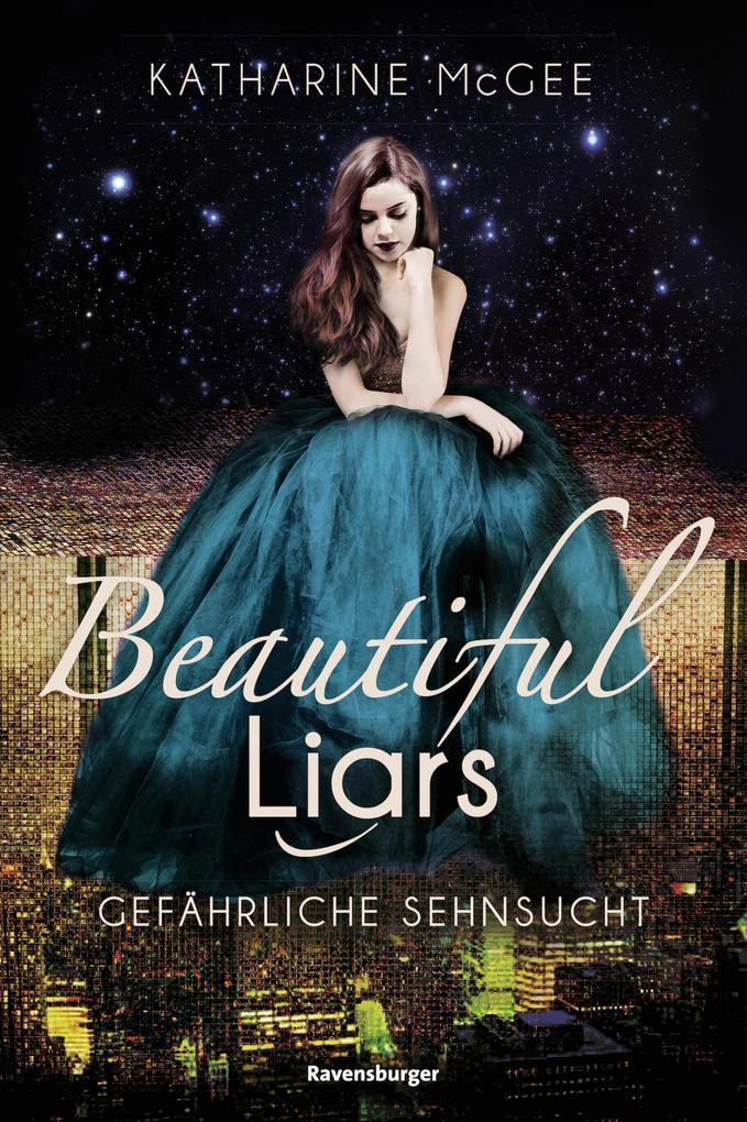 Beautiful Liars, Band 2: Gefährliche Sehnsucht als eBook