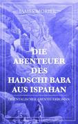 Die Abenteuer des Hadschi Baba aus Ispahan: Orientalischer Abenteuerroman