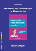 Materialien und Kopiervorlagen zur Klassenlektüre: Wie ich nicht mehr Papas Prinzessin sein wollte .