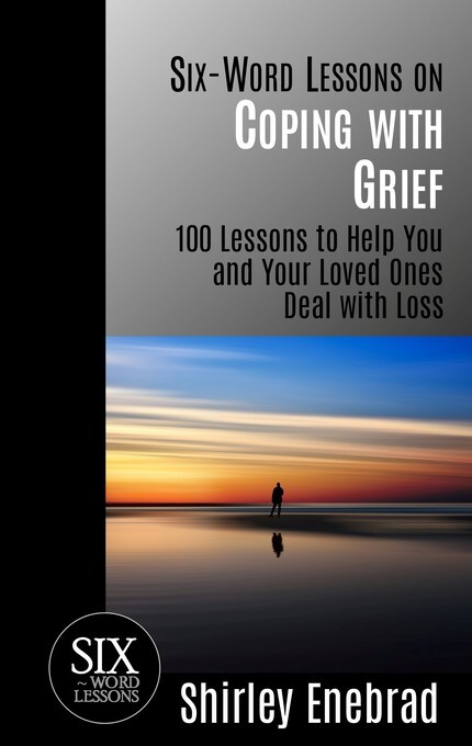 Six-Word Lessons on Coping with Grief: 100 Less...