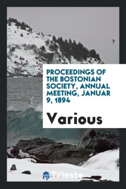 Proceedings of the Bostonian Society, Annual Me...