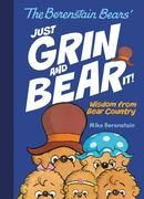 The Berenstain Bears' Just Grin and Bear It!: Wisdom from Bear Country