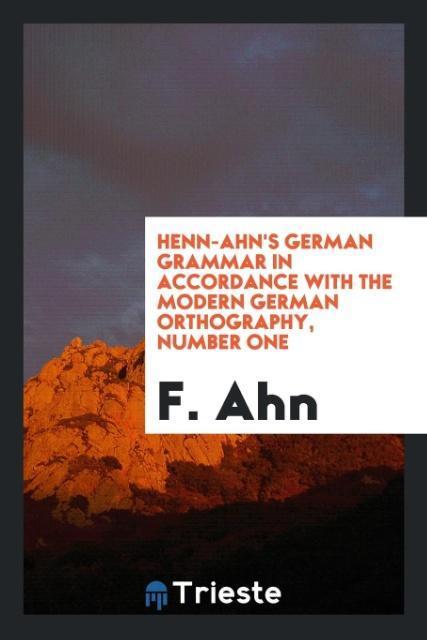 Henn-Ahn´s German Grammar in Accordance with th...