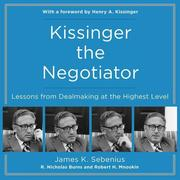 Kissinger the Negotiator: Lessons from Dealmaking at the Highest Level