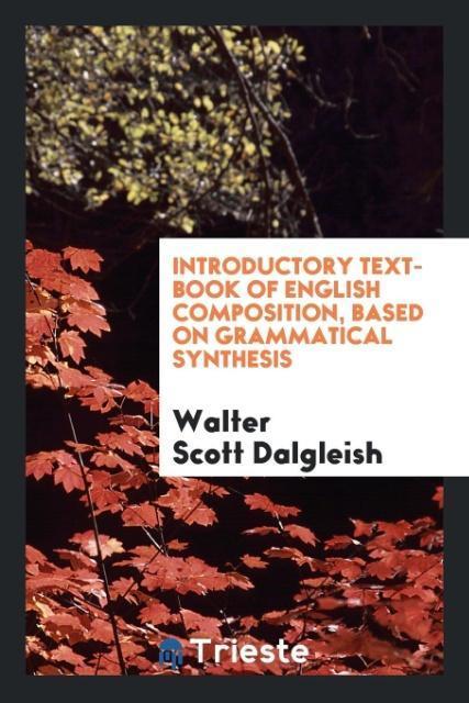 Introductory Text-Book of English Composition, Based on Grammatical Synthesis als Taschenbuch von Walter Scott Dalgleish