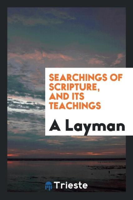 Searchings of Scripture, and Its Teachings als ...