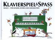 Klavierspiel & Spaß 01: Für Kinder, Eltern und Großeltern