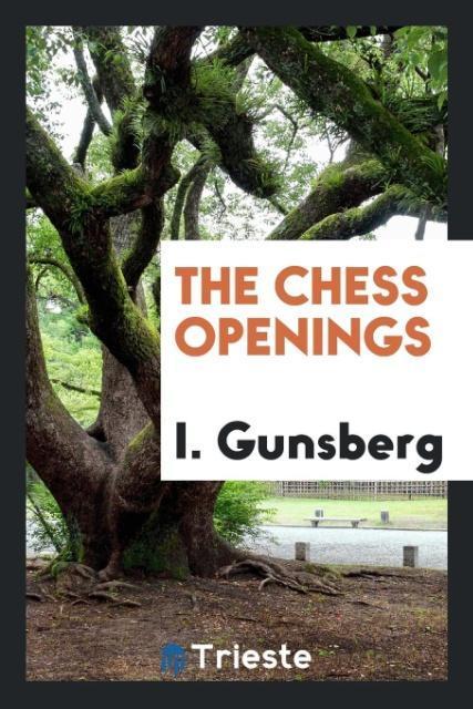 The Chess Openings als Taschenbuch von I. Gunsberg