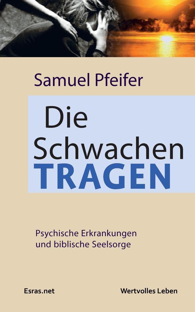 Die Schwachen tragen als Buch von Samuel Pfeifer