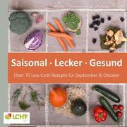 LCHF pur: Saisonal. Lecker. Gesund - über 70 Low Carb-Rezepte für September & Oktober