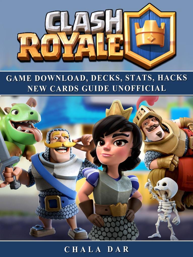 Clash Royale Game Download, Decks, Stats, Hacks...