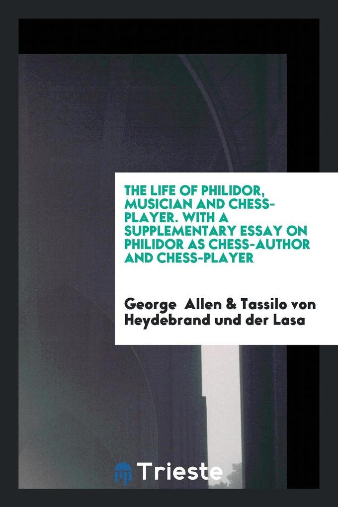 The Life of Philidor, Musician and Chess-Player...