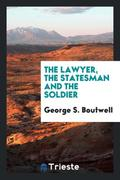 The Lawyer, the Statesman and the Soldier