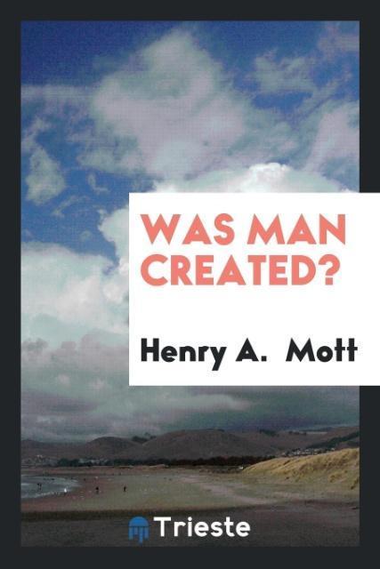 Was Man Created? als Taschenbuch von Henry A. Mott
