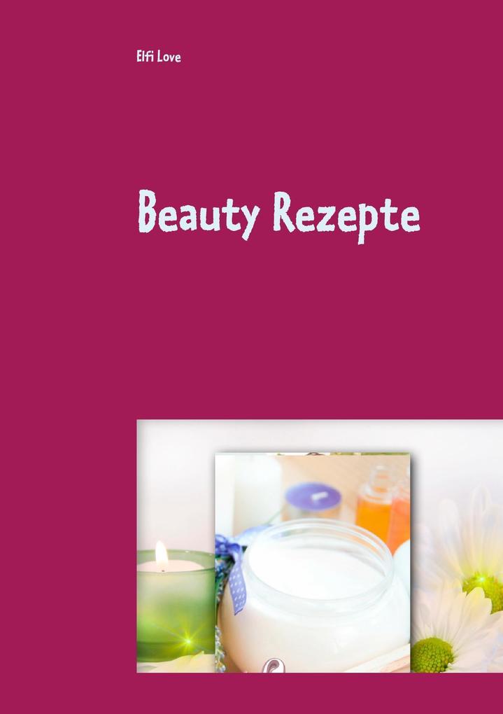 Beauty Rezepte als Buch von Elfi Love