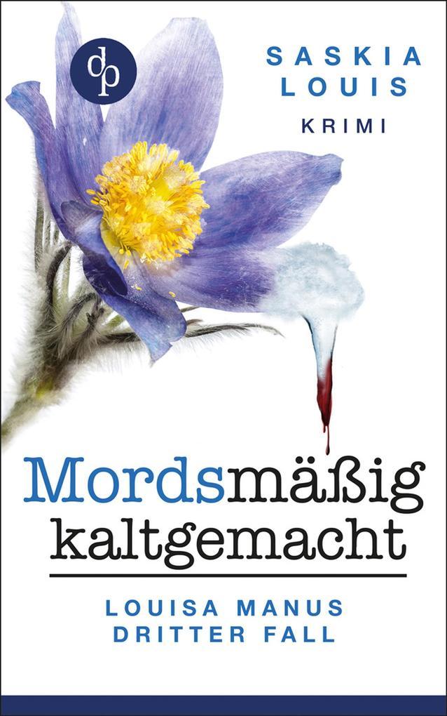 Mordsmäßig kaltgemacht - Louisa Manus dritter Fall als eBook